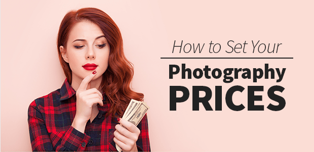 How to Set Your Photography Prices
