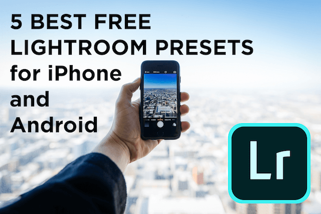 5 Best Lightroom Presets for iPhone and Android