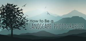 how to be a landscape photographer