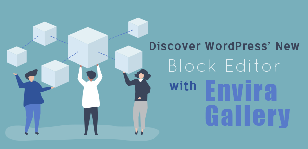 Discover WordPress' New Block Editor with Envira Gallery