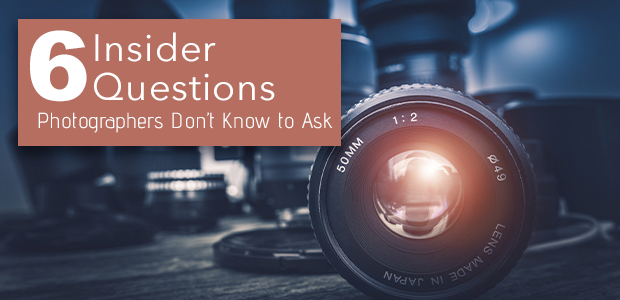 6 Insider Questions Photographers Don't Know to Ask