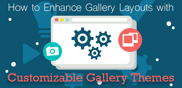 How to Enhance Gallery Layouts with Customizable Gallery Themes