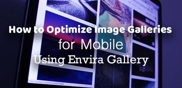 How to Optimize Image Galleries for Mobile Using Envira Gallery