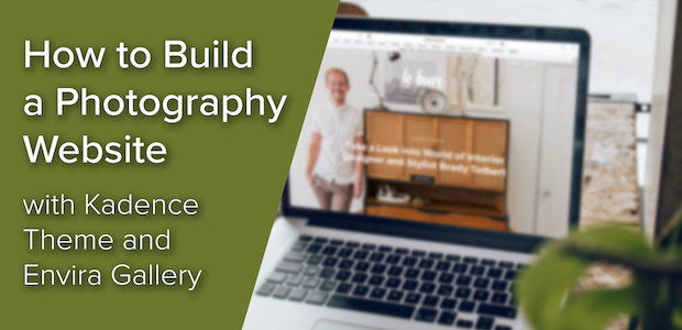 How to Build a Photography Website Using the Kadence Theme and Envira Gallery